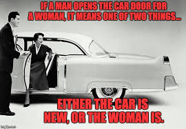 if a man opens the car door for a woman it means one of two
