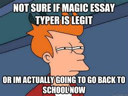 not sure if magic essay typer is legit or im actually going to go not sure if magic essay typer is legit or im actually going to go back to school now