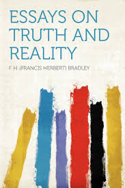 essays on truth and reality f h francis herbert bradley essays on truth and reality f h francis herbert bradley 9781407729534 com books