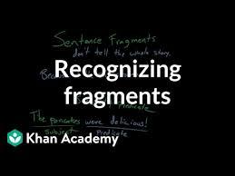 Sentence Fragments Recognizing Fragments Video Khan Academy