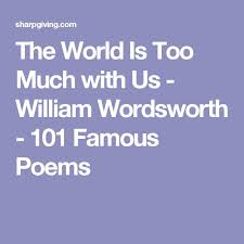 best william wordsworth ideas i love heart the world is too much us william wordsworth 101 famous poems
