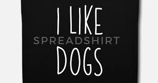 I Like Dogs Geschenkidee Hunde Liebe Spruch Stoffbeutel Spreadshirt