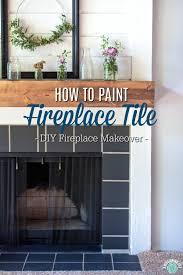 how to paint fireplace tile diy fireplace makeover