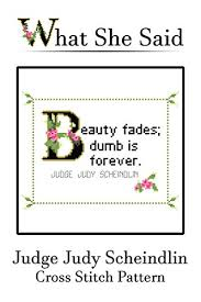 Beauty Fades Dumb Is Forever Quote Best of Amazon Judge Judy Scheindlin Quote Cross Stitch Beauty Fades