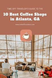 Some also had better selections of coffee than others. Time Off Travelers The 10 Best Coffee Shops In Atlanta