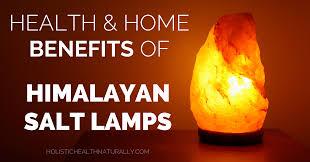 health home benefits of himalayan salt lamps holistichealthnaturally com