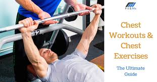 Chest Workouts Chest Exercises For Men The Ultimate Guide