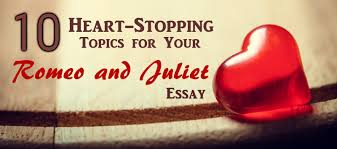 heart stopping topics for your romeo and juliet essay essay  10 heart stopping topics for your romeo and juliet essay essay writing