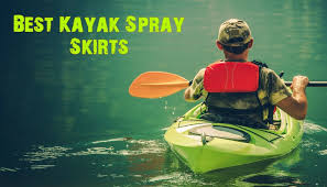 Kayak Spray Skirt Size Chart Kayak Spray Skirts A Review The Best 4 Kayak In 2019