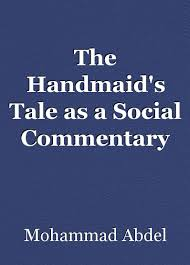 handmaids tale essay the handmaid s tale as a social commentary  the handmaid s tale as a social commentary essay by mohammad the handmaid s tale as