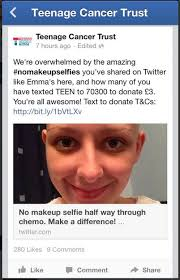 posting a makeup free and having cancer many aid organisations are ecstatic to be the beneficiaries of an impromptu global fundraising caign