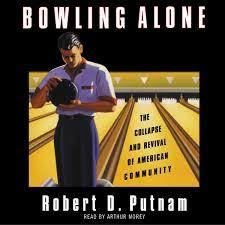 bowling alone the collapse and revival of american community by bowling alone the collapse and revival of american community by robert d putnam