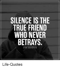SILENCE IS THE TRUE FRIEND WHO NEVER BETRAYS LIFE QUOTES LifeQuotes Unique True Quotes About Life