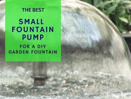 the best small fountain pump for a diy garden fountain