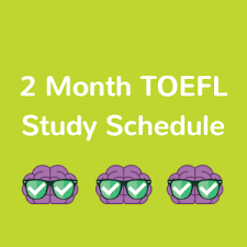 two month toefl study schedule this two month toefl study schedule is designed for self study test prep only i highly recommend that you seek out other opportunities to practice