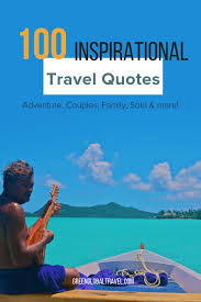 The 100 Best Inspirational Travel Quotes To Spark Your Next Adventure