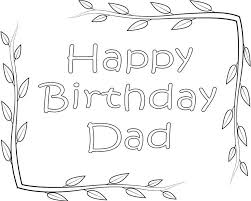 In here you will find kids learning activities, coloring sheets for kids, toddlers, preschool, kindergarten, 1st grades, printables, letters, teaching methods, lesson plans, fun activities and pretty much anything i have personally found useful with my own children. Happy Birthday Dad Coloring Page Free Printable Coloring Pages For Kids