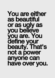 Quotes About Beauty And Ugliness Best of You Are Either As Beautiful Or As Ugly As You Believe You Are You