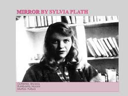 mirror by sylvia plath who is the narrator of this poem ppt mirror by sylvia plath gutierrez bryana iturribarria naomi