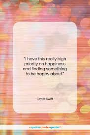 Get The Whole Taylor Swift Quote I Have This Really High Priority