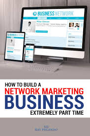 best images about network marketing tips network how to build a network marketing business extremely part time via rayhigdon