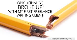 why i finally broke up my first lance writing client broke up my first lance writing client