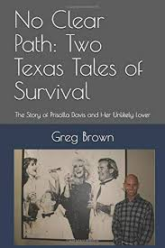 No Clear Path: Two Texas Tales of Survival: The Story of Priscilla Davis  and Her Unlikely Lover (Priscilla and Greg): Brown, Greg: 9798643889687:  Amazon.com: Books