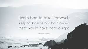 "Death Quote Enchanting Thomas R Marshall Quote ""Death Had To Take Roosevelt Sleeping For"