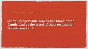 Bildergebnis für we overcome by the blood of the lamb and the word of our testimony