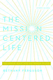 Gospel Centered Life Cross Chart The Mission Centered Life Following Jesus Into The Broken
