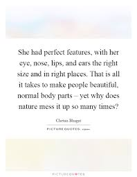 Beautiful Nose Quotes Best Of She Had Perfect Features With Her Eye Nose Lips And Ears The