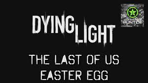 Dying Light Last Of Us Easter Egg The Last Of Us Easter Egg Dying Light