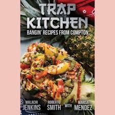 Trap Kitchen (Malachi Jenkins, Roberto Smith, Marisa Mendez) – Now Serving
