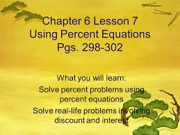 chapter 6 lesson 7 using percent equations pgs 298 302