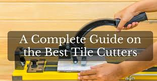 a complete guide on the best tile cutters for ceramic porcelain glass laminates 2018
