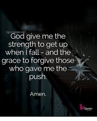 God Give Me Strength Quotes Unique QUOTESFORUNET God Give Me The Strength To Get Up When I Fall And The