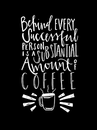 coffee quotes. Plain Coffee NationalCoffeeDay  Behind Every Successful Person Is A Substantial Amount  Of Coffee Coffee Quotes On Quotes