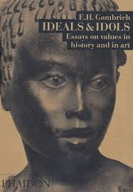 ideals idols essays on values in history and in art by e h  385356