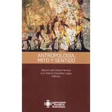 Antropología, Mito y Sentido | Varios Autores, Bayron león Osorio Herrera,  Luis Alberto Castrillón-López - LibreriadelaU
