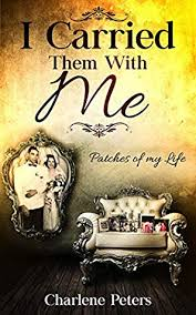 I Carried Them With Me: Patches Of My Life by Charlene Peters