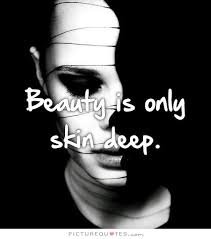beauty is only skin deep picture quotes beauty is only skin deep picture quote 2