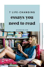 life changing essays you need to now essay writing 7 essays that should be on every millennial s reading list