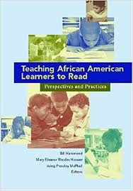Amazon.com: Teaching African American Learners to Read: Perspectives and  Practices (9780872075405): Hammond, Bill, Hoover, Mary Eleanor Rhodes,  Mcphail, Irving Pressley: Books