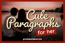 This amazing collection contains words that here is a compilation of sweet things to say to your girlfriend or potential girlfriend. 73 Cute Paragraphs For Her To Cherish Always Greeting Card Poet