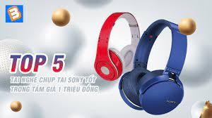 Top 5 tai nghe chụp tai Sony tốt trong tầm giá 1 triệu đồng
