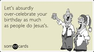 Jesus Christmas Holiday Over Celebrate Funny Ecard Birthday Ecard