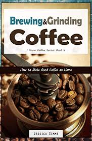 A favorite of new york university students, locals, and tourists alike. Brewing And Grinding Coffee How To Make Good Coffee At Home I Know Coffee Book 4 Kindle Edition By Simms Jessica Cookbooks Food Wine Kindle Ebooks Amazon Com