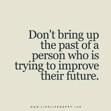 Past Quotes Simple Don't Bring Up The Past Of A Person Who Is Trying To Improve Their