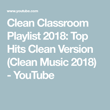 Clean Classroom Playlist 2018 Top Hits Clean Version Clean