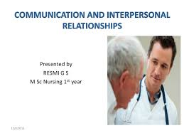 communication and interpersonal relationships ppt communication and interpersonal relationships ppt presented by resmi g s m sc nursing 1st year 12 8 2013